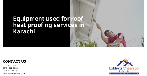 Roof Heat Proofing services in karachi | Roof Heat Proofing services in lahore | Roof Heat Proofing services in pakistan | lcs waterproofing solutions