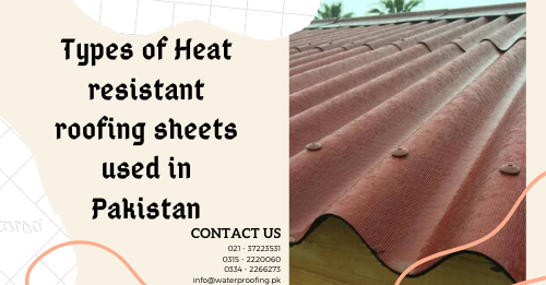heat resistant roofing sheets | heat resistant roofing sheets in pakistan | heat resistant roofing sheets in karachi | lcs waterproofing solutions
