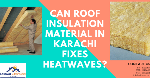 roof insulation material in Karachi | roof insulation lahore | heat insulation tiles in pakistan | concrete roof heat insulation | roof insulation karachi | lcs waterproofing solutions | lakhwa chemical services