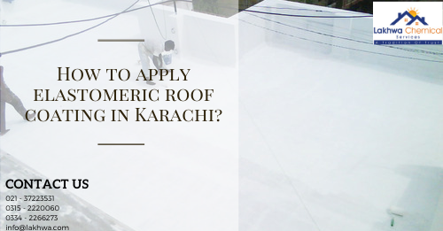 elastomeric roof coating in Karachi | waterproofing chemical | roof waterproofing company | roof waterproofing islamabad | roof leakage treatment | lcs waterproofing solution | lakhwa chemical services