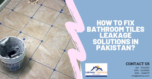 How to fix bathroom tiles leakage solutions in Pakistan ...