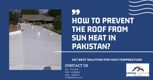 How to prevent the roof from sun heat | how to keep roof cool in summer in pakistan | how to reduce heat in asbestos sheet | how do you reduce heat on a concrete roof | how to protect walls from direct sun heat | lcs waterproofing solutions