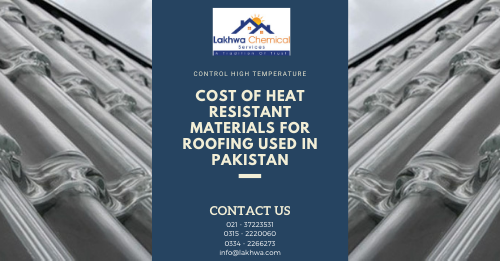 heat resistant materials for roofing | heat resistant materials for roofing in pakistan | heat proof sheet for roof in pakistan | best roofing materials for hot climates | heat resistant roofing | lcs waterproofing solutions